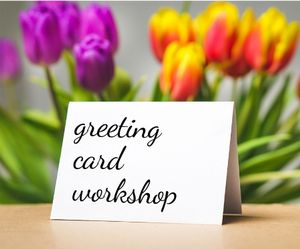 Greeting Card Worksh